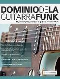 Dominio de la guitarra funk: La guía completa para tocar la guitarra rítmica del funk