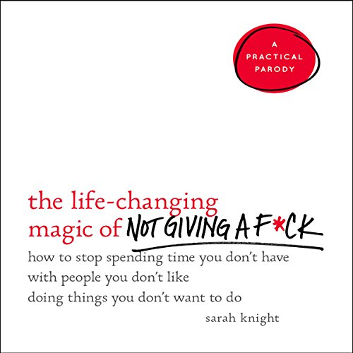 The Life-Changing Magic of Not Giving a F*ck     How to Stop Spending Time You Don't Have with People You Don't Like Doing Things You Don't Want to Do              By:                                                                                                                                 Sarah Knight                               Narrated by:                                                                                                                                 Sarah Knight                      Length: 3 hrs and 54 mins     1,716 ratings     Overall 4.1