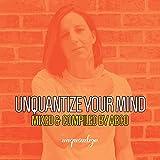 Unquantize Your Mind Vol....