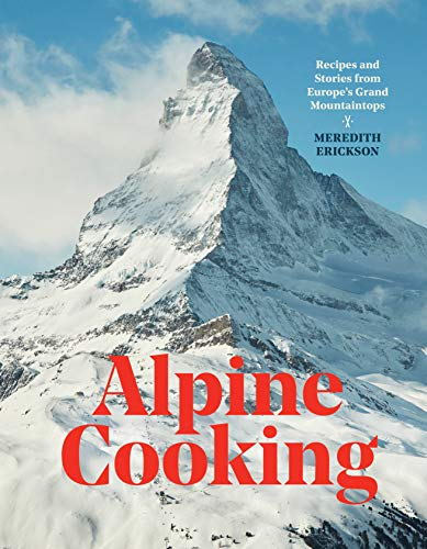Alpine Cooking: Recipes and Stories from Europe's Grand Mountaintops [A Cookbook] (English Edition)