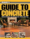 Guide to Concrete: Plus Masonry and Stucco Projects (Quikrete)