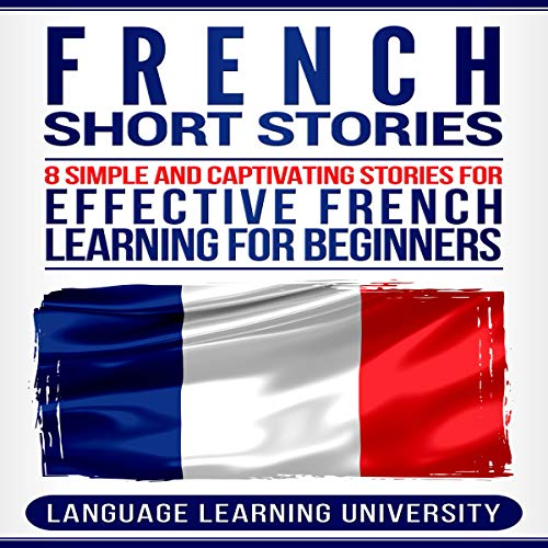 French Short Stories: 8 Simple and Captivating Stories for Effective French Learning for Beginners audiobook cover art