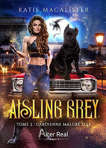 Gardienne malgré elle: Aisling Grey, T2 par [Katie MacAlister, Annabelle Blangier]