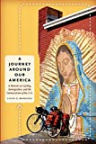 A Journey Around Our America: A Memoir on Cycling, Immigration, and the Latinoization of the U.S. (William & Bettye Nowlin Series)