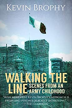 Walking the Line: Scenes from an Army Childhood by [Kevin Brophy]