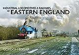 Industrial Locomotives & Railways of Eastern England - Gordon Edgar