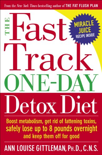 The Fast Track One-Day Detox Diet: Boost metabolism, get rid of fattening toxins, safely lose up to