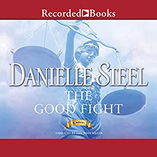 The Good Fight                   By:                                                                                                                                 Danielle Steel                               Narrated by:                                                                                                                                 Dan John Miller                      Length: 7 hrs and 59 mins     19 ratings     Overall 4.8
