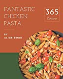 365 Fantastic Chicken Pasta Recipes: Start a New Cooking Chapter with Chicken Pasta Cookbook!