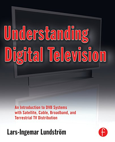 Understanding Digital Television: An Introduction to DVB Systems with Satellite, Cable, Broadband and Terrestrial TV Distribution (English Edition)