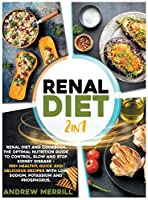 RENAL DIET 2 in 1: Renal diet and cookbook. The Optimal Nutrition Guide to Control, Slow and Stop Kidney Disease - 150+ Healthy, Quick and Delicious Recipes With Low Sodium, Potassium and Phosphorus.