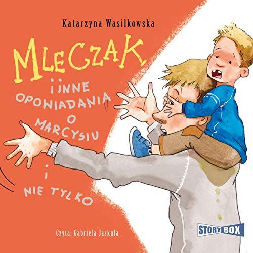 Mleczak i inne opowiadania o Marcysiu i nie tylko Titelbild