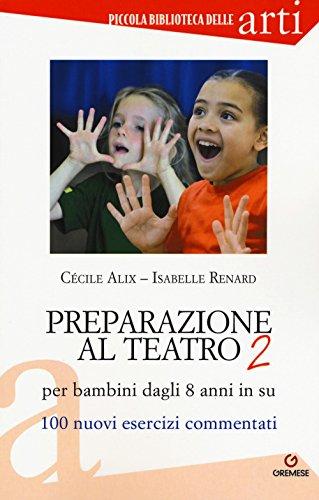 Preparazione al teatro per bambini dagli 8 anni in su. 100 nuovi esercizi commentati