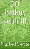50 haikus yeah IV (Spanish Edition)