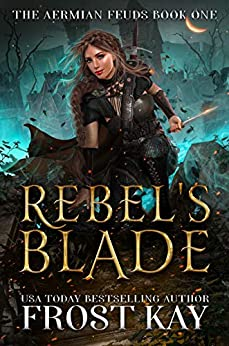 Rebel's Blade (The Aermian Feuds Book 1) by [Frost Kay]