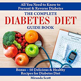 The Complete Diabetes Diet Guide Book: All You Need to Know to Prevent and Reverse Diabetes cover art