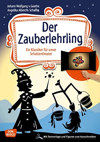 Der Zauberlehrling. Ein Klassiker für Kinder für unser Schattentheater mit Textvorlage und Figuren zum Ausschneiden (Geschichten und Figuren für unser Schattentheater)