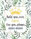 Build Your Own Empire - Five Year Planner 2021-2025: 5 Year Monthly Planner 2021-2025   60 Months Calendar   Agenda Logbook and Business Planners with ... Foliage & Crown Cover For Women