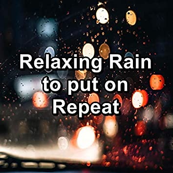 Relaxing Rain to put on Repeat