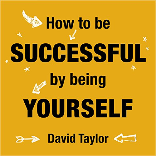 How to Be Successful by Being Yourself audiobook cover art