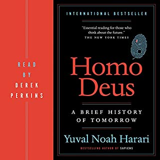 Homo Deus     A Brief History of Tomorrow              Written by:                                                                                                                                 Yuval Noah Harari                               Narrated by:                                                                                                                                 Derek Perkins                      Length: 14 hrs and 53 mins     972 ratings     Overall 4.7