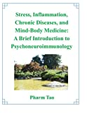 Stress, Inflammation, Chronic Diseases, and Mind-Body Medicine: A Brief Introduction to Psychoneuroimmunology (English Edition)