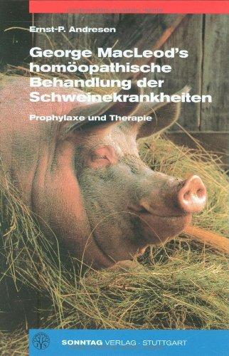 George MacLeod's Homöopathische Behandlung der Schweinekrankheiten: Prophylaxe und Therapie