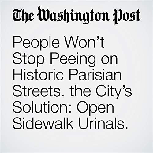 People Won't Stop Peeing on Historic Parisian Streets. the City's Solution: Open Sidewalk Urinals. copertina