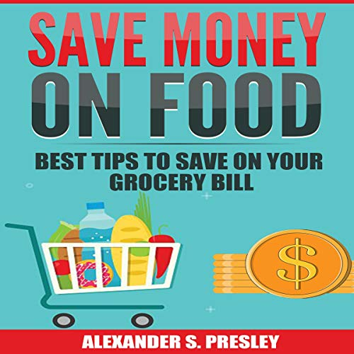 Save Money on Food Audiobook By Alexander S. Presley cover art