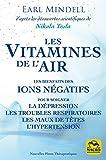 Les vitamines de l'air - Les bienfaits des ions négatifs pour soigner la dépression, les troubles respiratoires, les maux de têtes, l'hypertension