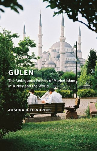 Gülen: The Ambiguous Politics of Market Islam in Turkey and the World (English Edition)