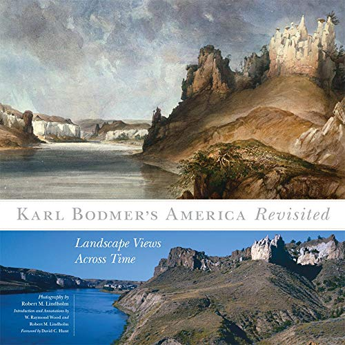 Karl Bodmer's America Revisited: Landscape Views Across Time (The Charles M. Russell Center Series on Art and Photography of the American West, Band 9)