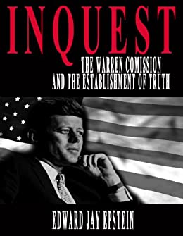 INQUEST: THE WARREN COMMISSION AND THE ESTABLISHMENT OF TRUTH by [Edward Jay  Epstein]