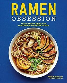 Ramen Obsession: The Ultimate Bible for Mastering Japanese Ramen by [Naomi Imatome-Yun, Robin  Donovan]