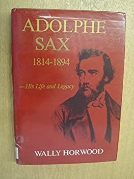 Adolphe Sax 1814-1894  His life and legacy