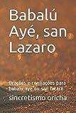 Babalú Ayé, san Lazaro: Orações e confiações para babalu aye ou san lazaro