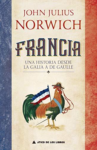 Francia: Una historia de la Galia a De Gaulle: 37 (Ático Historia)