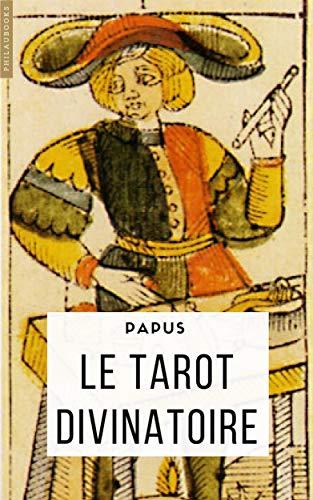 Le Tarot divinatoire (annoté): Clef du tirage des cartes et des sorts (Esotérisme) (French Edition)