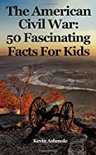 The American Civil War: 50 Fascinating Facts For Kids (Volume 6)