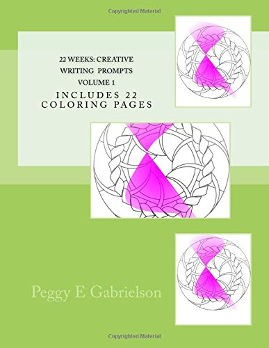 22 WEEKS Creative WRITING Prompts Volume 1: Includes 22 Coloring Pages