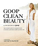 Goop Clean Beauty: The Ultimate Guide to a Healthy Body, a Natural Glow and a Happy, Mindful Life - The Editors of Goop