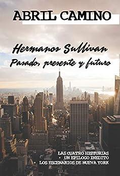 Hermanos Sullivan: pasado, presente y futuro: (recopilación de las cuatro historias + contenidos extra) de [Abril Camino]