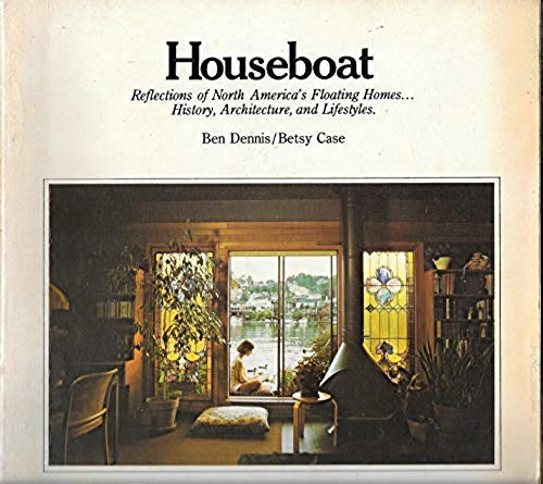 Houseboat: Reflections of North America's Floating Homes - History, Architecture, and Lifestyles