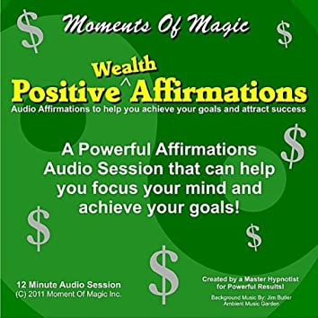Positive Wealth Affirmations - Focus on your goals and success while attracting wealth and eliminating negative influences