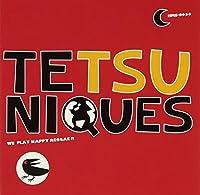 TETSUNIQUES