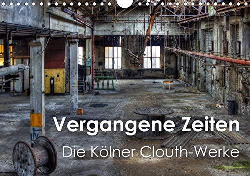Vergangene Zeiten – Die Kölner Clouth-Werke (Wandkalender 2021 DIN A4 quer)