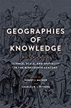 Geographies of Knowledge: Science, Scale, and Spatiality in the Nineteenth Century (Medicine, Science, and Religion in Historical Context)