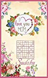 I love you mom sudoku: Mothers day sudoku puzzle book gift idea with 200 logic puzzles in 2 difficulty levels for moms that love sudoku. Best mom ever ... 5x8 travel friendly size Solutions included.