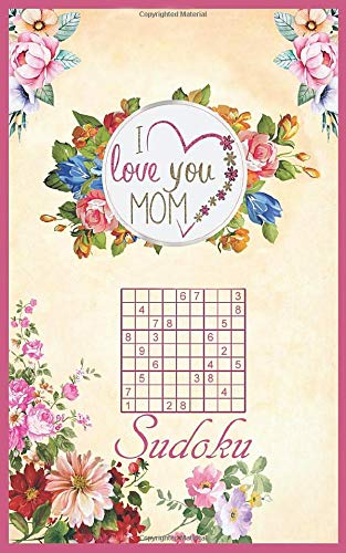 I Love You Mom Sudoku: Mothers day sudoku puzzle book gift idea with 200 logic puzzles in 4 difficulty levels for moms that love sudoku. Best mom ever ... 5x8 travel friendly size Solutions included.