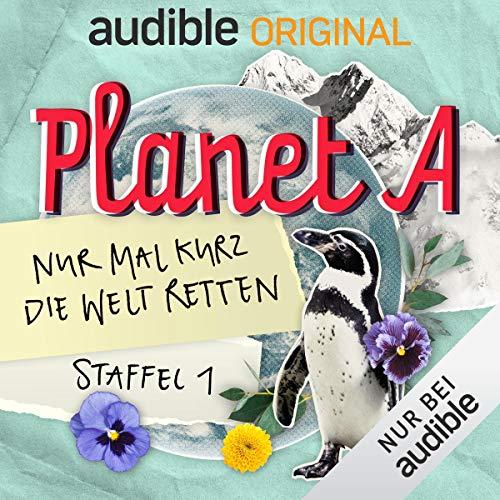 Planet A - Nur mal kurz die Welt retten: Staffel 1 (Original Podcast) Titelbild